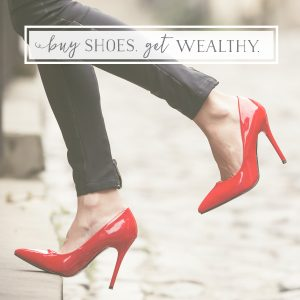 Buying Expensive Shoes. Get Wealthy.