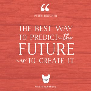 "inspirational motivational quote: ""The best way to predict the future is to create it."" - peter drucker"