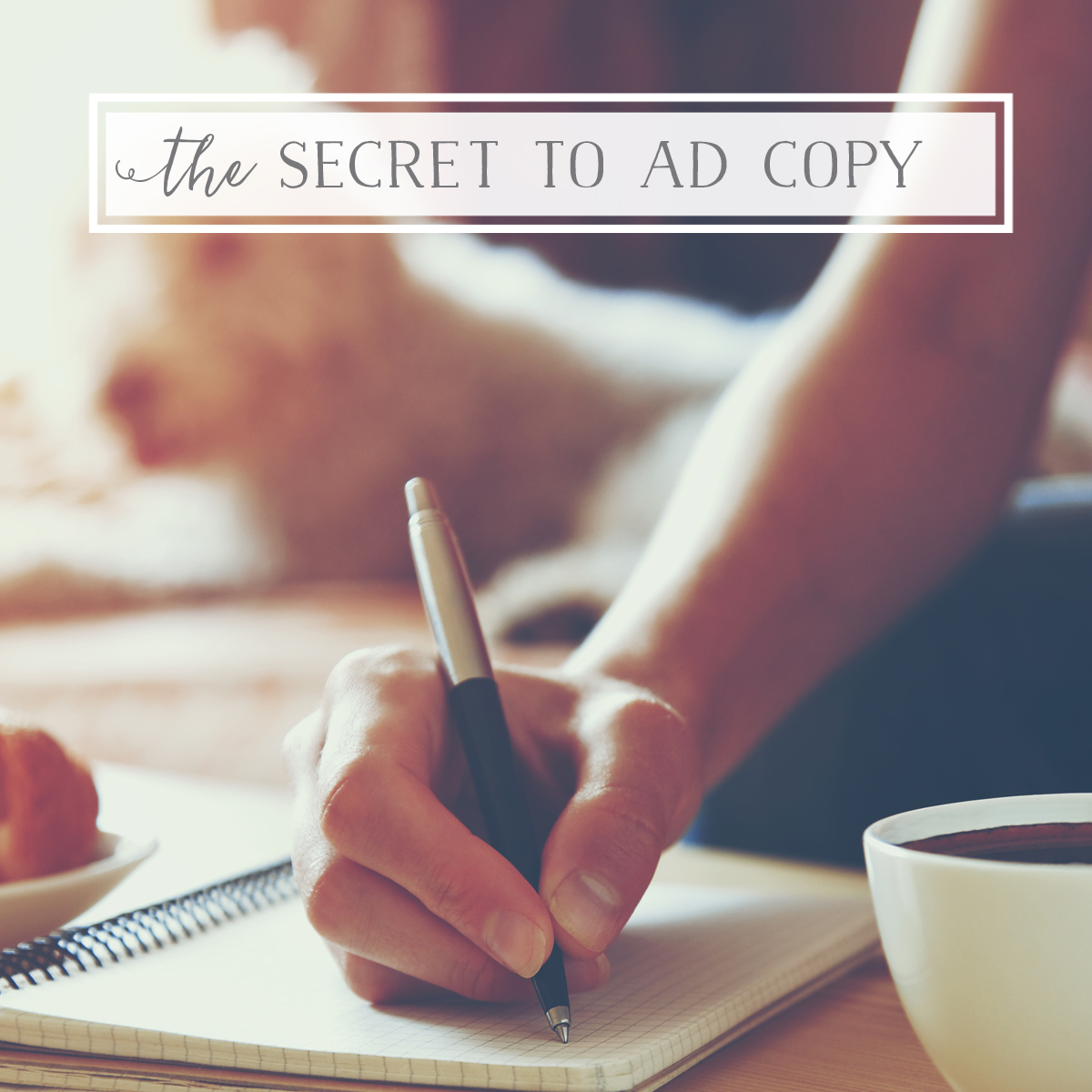 The Secret to Writing Ad Copy