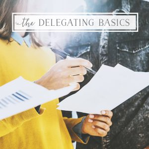 The basics of delegating