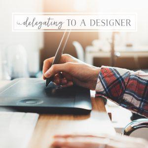 Delegating to a Designer