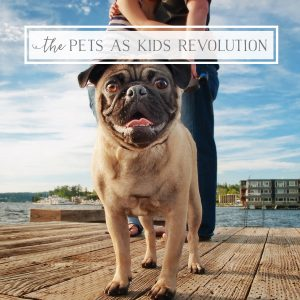 The Pets As Kids Revolution