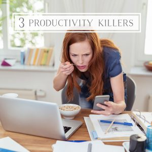 3 Productivity Killers You Need to Notice