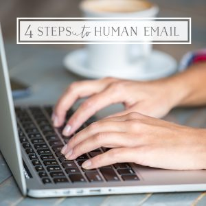 4 Steps to Human Email