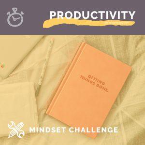 Productivity: Mindset Challenge