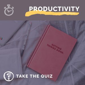 Quiz: What is Blocking Your Productivity?